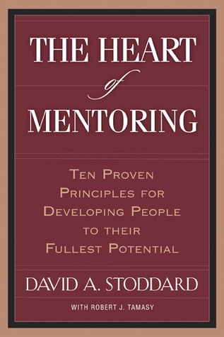 The Heart of Mentoring by David A. Stoddard