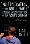 """""""Multiplication Is for White People"""" by Lisa Delpit"""