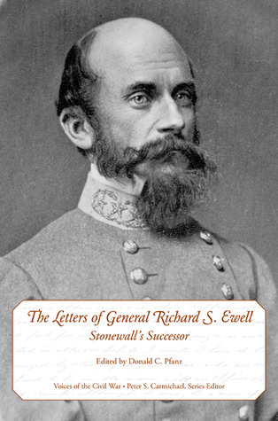 The Letters of General Richard S. Ewell: Stonewall's Successor