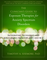 The Clinician's Guide to Exposure Therapies for Anxiety Spectrum Disorders: Integrating Techniques and Applications from CBT, DBT, and ACT