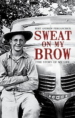 Sweat on My Brow: The Story of My Life