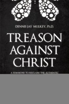 Treason Against Christ: A Summons to Reclaim the Authentic Identity of the Word of God