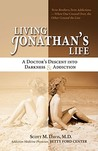 Living Jonathan's Life: A Doctor's Descent Into Darkness & Addiction