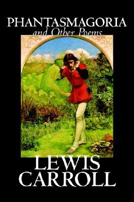 Phantasmagoria and Other Poems by Lewis Carroll, Poetry - English, Irish, Scottish, Welsh
