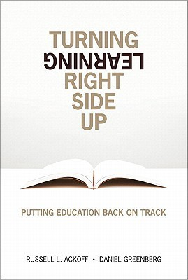 Turning Learning Right Side Up by Russell L. Ackoff