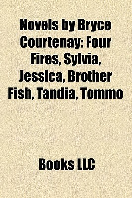 Novels by Bryce Courtenay (Study Guide): Four Fires, Sylvia, Jessica, Brother Fish, Tandia, Tommo