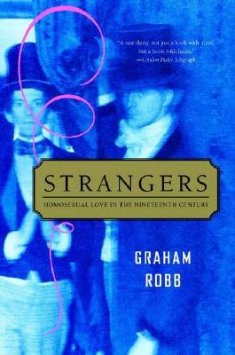 Ebook Strangers: Homosexual Love in the Nineteenth Century by Graham Robb DOC!