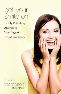 Get Your Smile on: Finally Refreshing Answers to Your Biggest Dental Questions