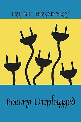 Poetry Unplugged by Irene Brodsky