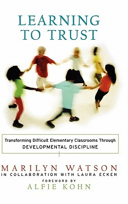 Learning to Trust: Transforming Difficult Elementary Classrooms Through Developmental Discipline EPUB