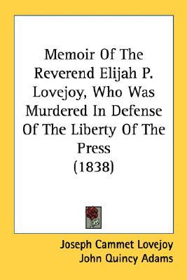 Memoir of the Reverend Elijah P. Lovejoy, Who Was Murdered in Defense of the Liberty of the Press (1838)