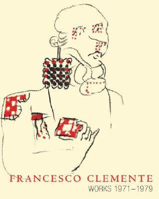 Francesco Clemente: Works 1971 1979