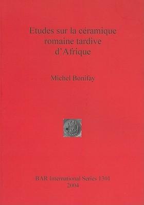 Etudes Sur La Ceramique Romaine Tardive D'afrique (Bar S)
