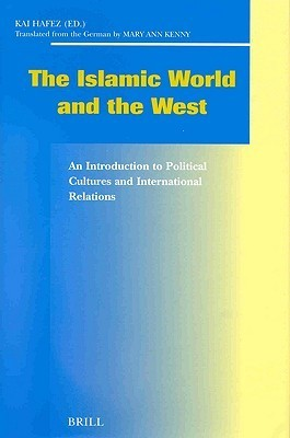 The Islamic World and the West: An Introduction to Political Cultures and International Relations (Social, Economic and Political Studies of the Middle East and Asia)