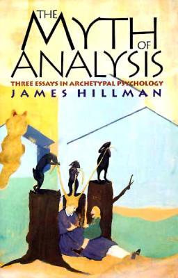 the myth of analysis three essays in archetypal psychology by  324183