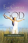 Making Eye Contact with God: A Weekly Devotional for Women