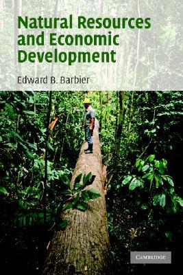 Natural Resources and Economic Development by Edward B. Barbier