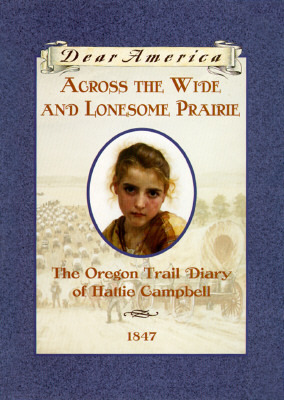 Across the Wide and Lonesome Prairie: The Oregon Trail Diary of Hattie Campbell (Dear America)