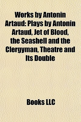 Works by Antonin Artaud: Plays by Antonin Artaud, Jet of Blood, the Seashell and the Clergyman, Theatre and Its Double