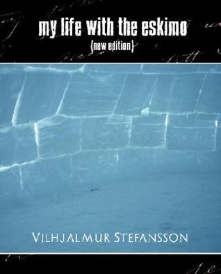 My Life with the Eskimo by Vilhjálmur Stefánsson