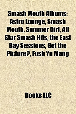 Smash Mouth Albums: Astro Lounge, Smash Mouth, Summer Girl, All Star Smash Hits, the East Bay Sessions, Get the Picture?, Fush Yu Mang