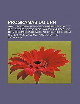 Programas Do UPN: Buffy the Vampire Slayer, Wwe Smackdown, Star Trek: Enterprise, Star Trek: Voyager, America's Next Top Model, Moesha, Roswell