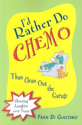I'd Rather Do Chemo Than Clean Out the Garage by Fran Di Giacomo