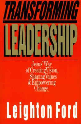 Transforming Leadership: Jesus' Way of Creating Vision, Shaping Values Empowering Change