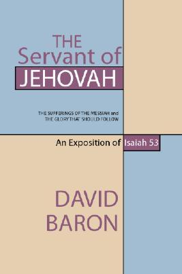 Ebook The Servant of Jehovah: The Sufferings of the Messiah and the Glory That Should Follow by David Baron TXT!