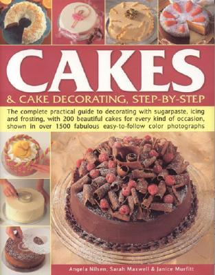 Cakes & Cake Decorating, Step-By-Step: The Complete Practical Guide to Decorating with Sugarpaste, Icing and Frosting, with 200 Beautiful Cakes for Every Kind of Occasion, Shown in Over 1500 Fabulous Easy-To-Follow Colour Photgraphs