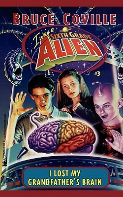 I Lost My Grandfather's Brain (Sixth Grade Alien, #3)