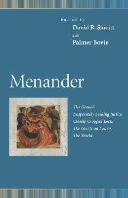 Menander : The Grouch, Desperately Seeking Justice, Closely Cropped Locks, the Girl from Samos, the Shield (Penn Greek Drama Series)