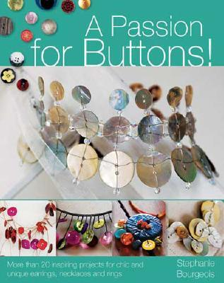 A Passion for Buttons!: More than 20 Inspiring Projects for Chic and Unique Earrings, Necklaces and Rings