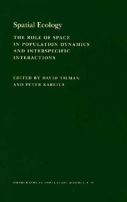 Spatial Ecology: The Role of Space in Population Dynamics and Interspecific Interactions (Mpb-30)