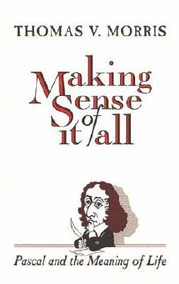 Cover Image of Making Sense of it all: Pascal and the Meaning of Life