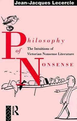 Philosophy of Nonsense: The Intuitions of Victorian Nonsense Literature