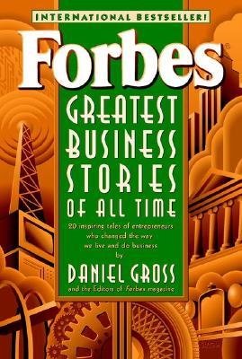 Forbes® Greatest Business Stories of All Time by Daniel Gross