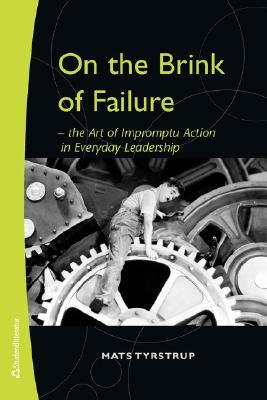 On the Brink of Failure - The Art of Impromptu Action in Everyday Leadership