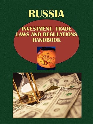 Russia Investment, Trade Laws and Regulations Handbook Volume 1 Strategic Information and Basic Investment Regulations