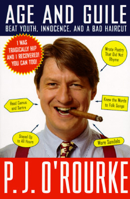 Age and Guile Beat Youth, Innocence, and a Bad Haircut by P.J. O'Rourke