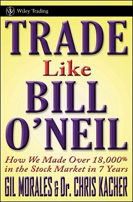 Trade Like an ONeil Disciple: How We Made 18,000% in the Stock Market (Wiley Trading)