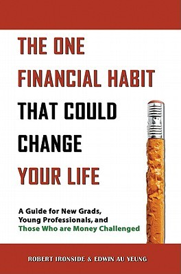 The One Financial Habit That Could Change Your Life: A Guide for New Grads, Young Professionals, and Those Who Are Money Challenged