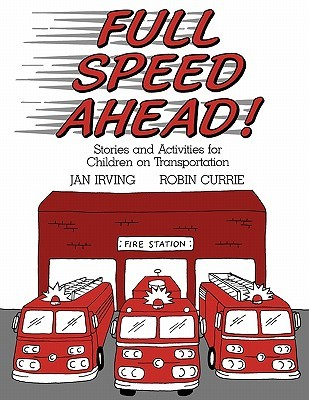 Full Speed Ahead: Stories and Activities for Children on Transportation