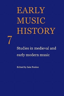 Early Music History Volume 07: Studies in Medieval and Early Modern Music