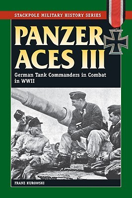 Panzer Aces III: German Tank Commanders in Combat in World War II