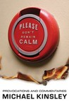 Please Don't Remain Calm: Provocations and Commentaries