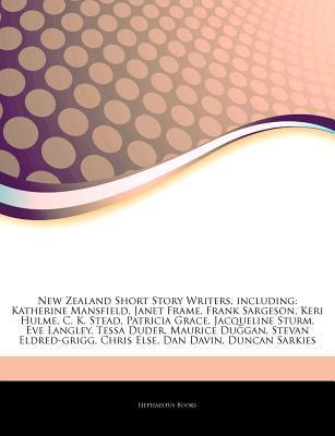 Articles on New Zealand Short Story Writers, Including: Katherine Mansfield, Janet Frame, Frank Sargeson, Keri Hulme, C. K. Stead, Patricia Grace, Jacqueline Sturm, Eve Langley, Tessa Duder, Maurice Duggan, Stevan Eldred-Grigg, Chris Else