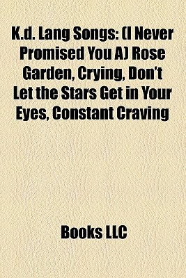 K.D. Lang Songs: I Never Promised You a Rose Garden, Crying, Don't Let the Stars Get in Your Eyes, Constant Craving