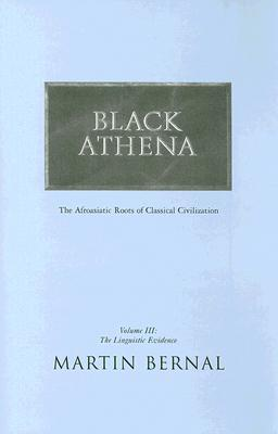Black Athena: Afroasiatic Roots of Classical Civilization, Vol. 3: The Linguistic Evidence