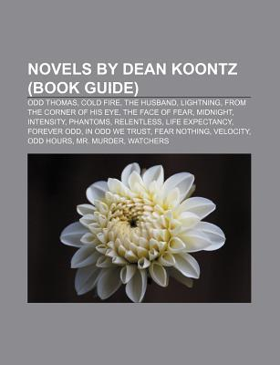 Novels by Dean Koontz: Lightning, Odd Thomas, the Husband, Cold Fire, Brother Odd, the Face of Fear, From the Corner of His Eye, Watchers